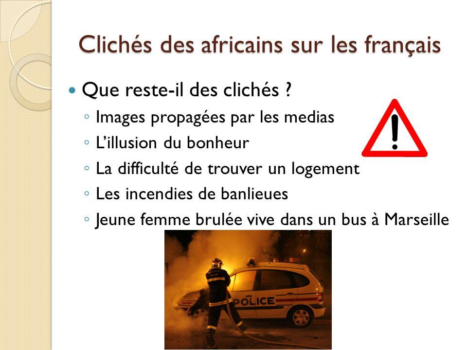 Clichés des africains sur les français Que reste-il des clichés ? Images propagées par les medias Lillusion du bonheur La difficulté de trouver un log