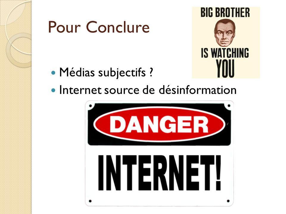 Pour Conclure Médias subjectifs ? Internet source de désinformation