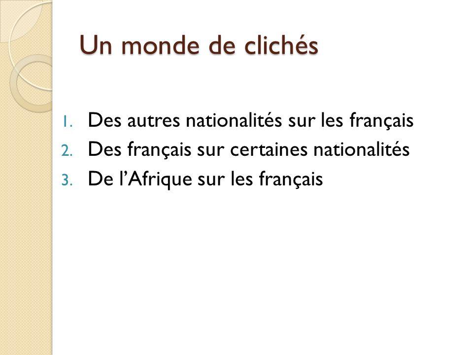 Un monde de clichés 1.Des autres nationalités sur les français 2.