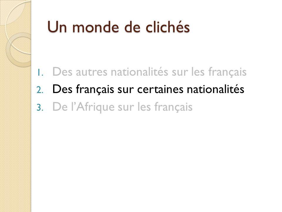 Clichés des africains sur les français Les guinéens Leldorado Tout est possible (devenir riche) Les études ne sont pas chères Vie est très facile Très peu de criminalité