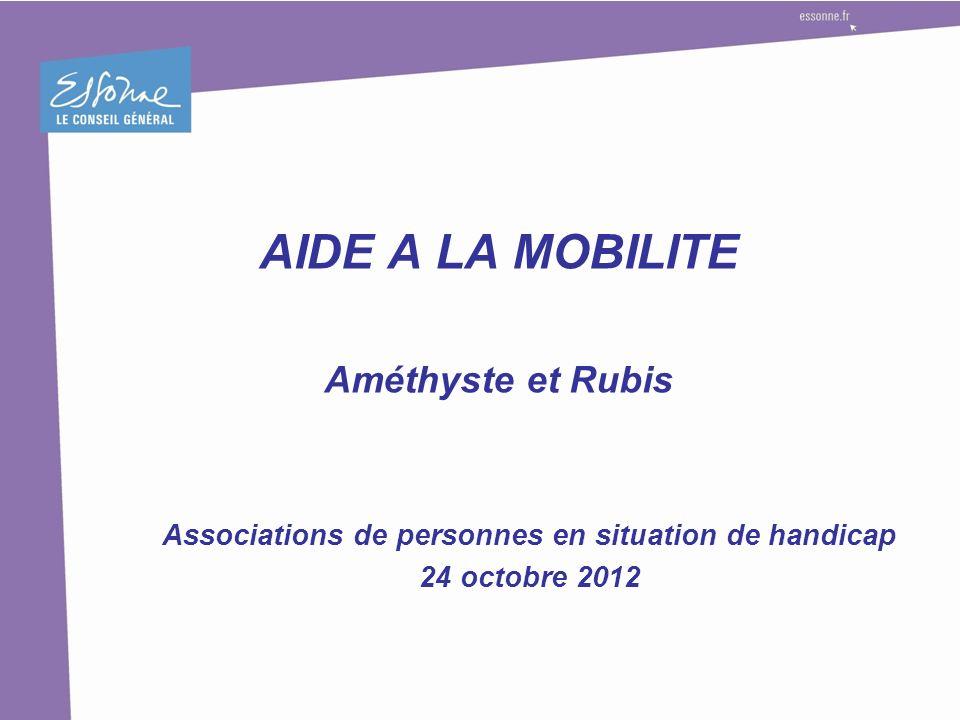 AIDE A LA MOBILITE Améthyste et Rubis Associations de personnes en situation de handicap 24 octobre 2012