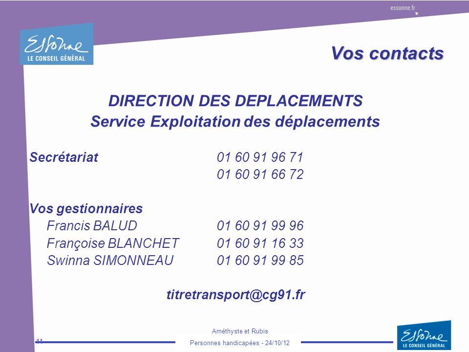 Améthyste et Rubis Personnes handicapées - 24/10/12 11 Vos contacts DIRECTION DES DEPLACEMENTS Service Exploitation des déplacements Secrétariat01 60