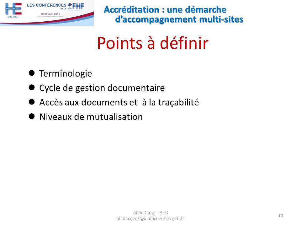 Accréditation : une démarche daccompagnement multi-sites 10 Alain Cœur - ACC alain.coeur@alaincoeurconseil.fr Points à définir Terminologie Cycle de g