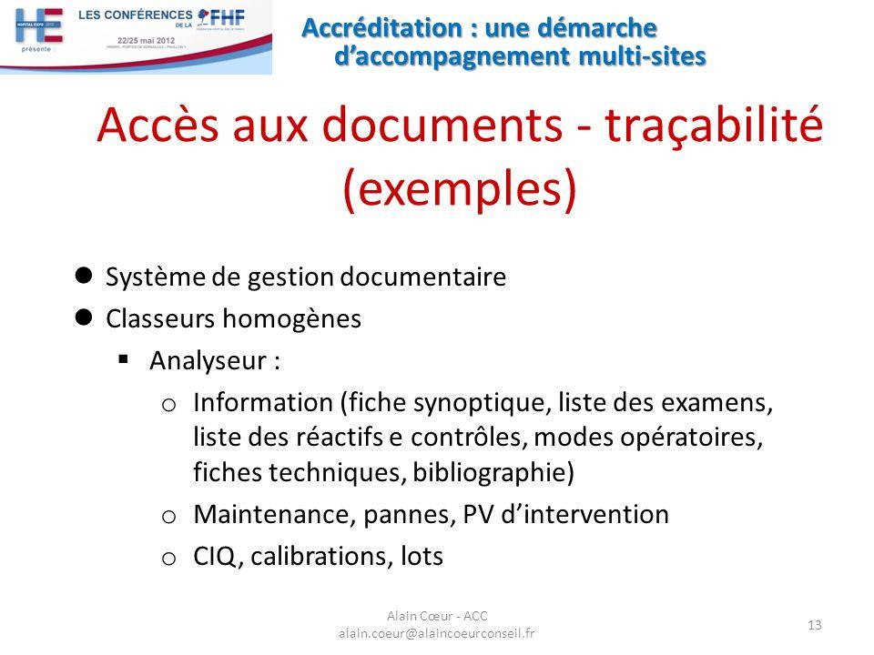 Accréditation : une démarche daccompagnement multi-sites 13 Alain Cœur - ACC alain.coeur@alaincoeurconseil.fr Accès aux documents - traçabilité (exemp