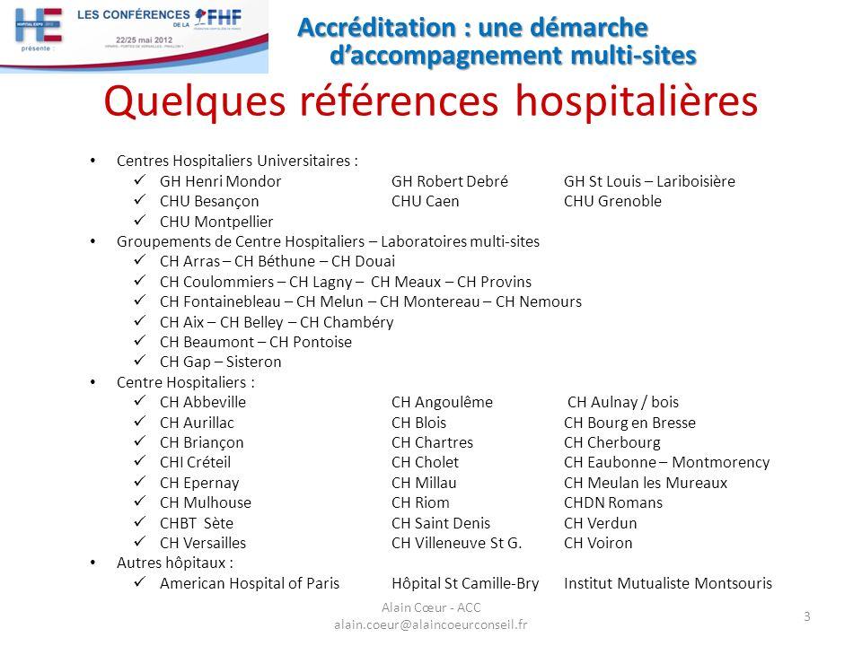 Accréditation : une démarche daccompagnement multi-sites 3 Alain Cœur - ACC alain.coeur@alaincoeurconseil.fr Centres Hospitaliers Universitaires : GH