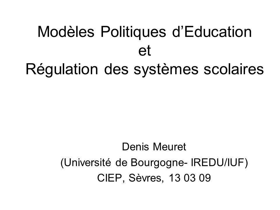Modèles Politiques dEducation et Régulation des systèmes scolaires Denis Meuret (Université de Bourgogne- IREDU/IUF) CIEP, Sèvres, 13 03 09