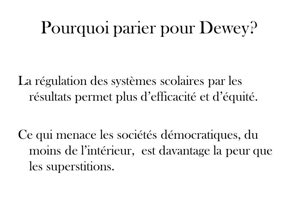 Pourquoi parier pour Dewey? La régulation des systèmes scolaires par les résultats permet plus defficacité et déquité. Ce qui menace les sociétés démo