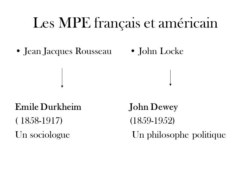 Les MPE français et américain Jean Jacques Rousseau Emile Durkheim ( 1858-1917) Un sociologue John Locke John Dewey (1859-1952) Un philosophe politiqu