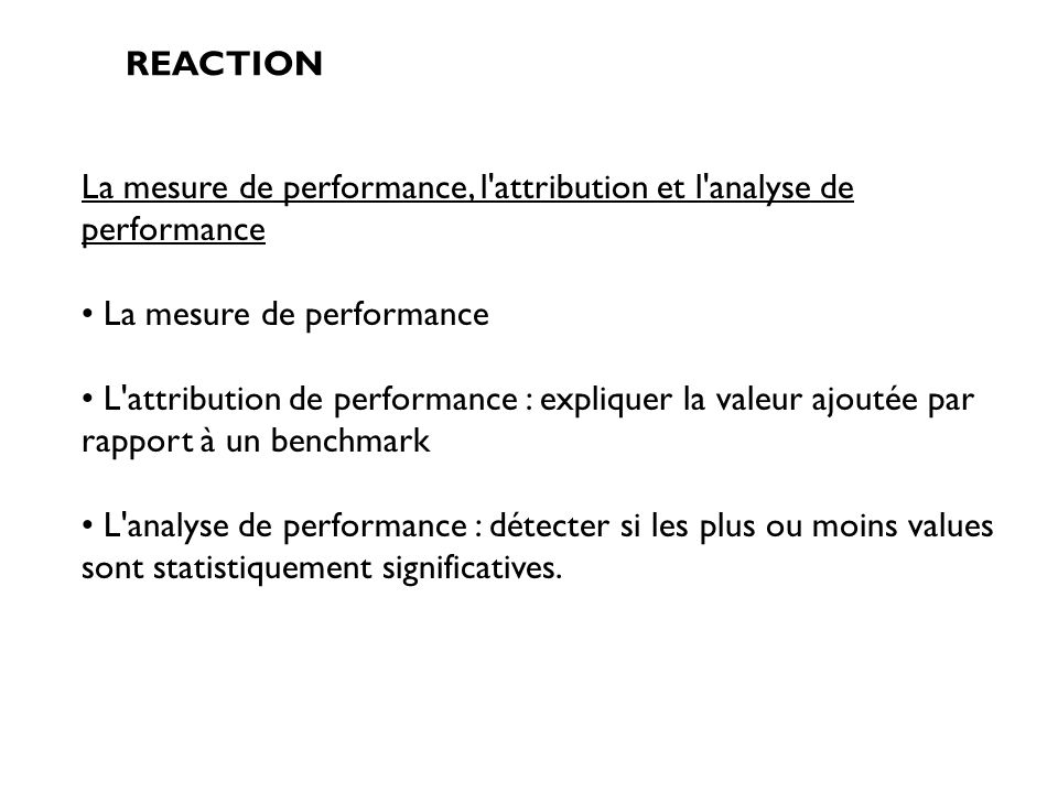 REACTION La mesure de performance, l'attribution et l'analyse de performance La mesure de performance L'attribution de performance : expliquer la vale
