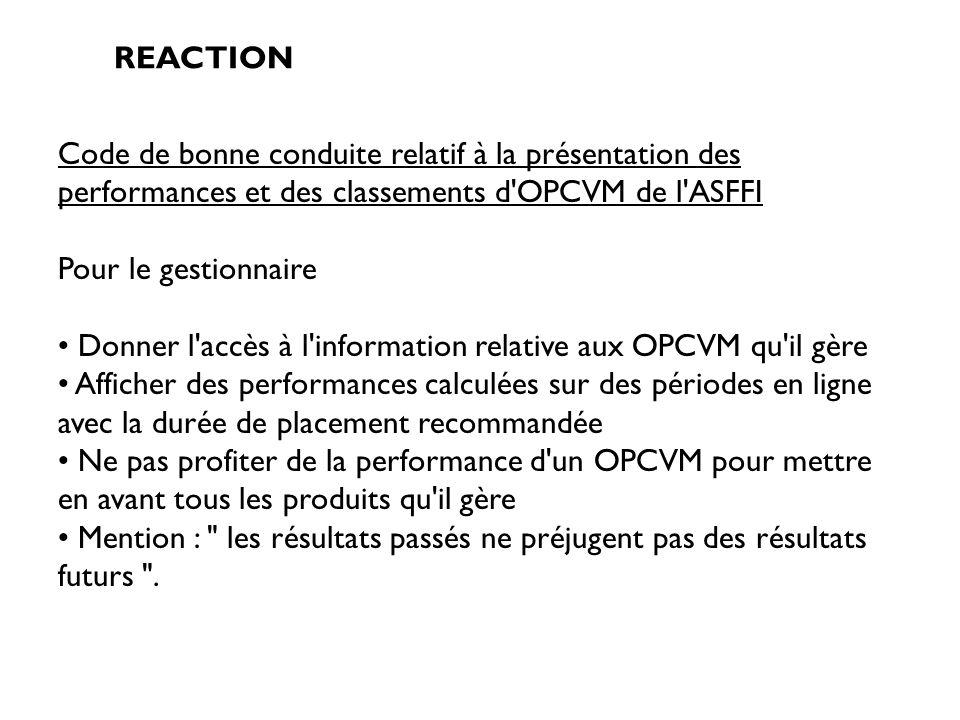 REACTION Code de bonne conduite relatif à la présentation des performances et des classements d'OPCVM de l'ASFFI Pour le gestionnaire Donner l'accès à