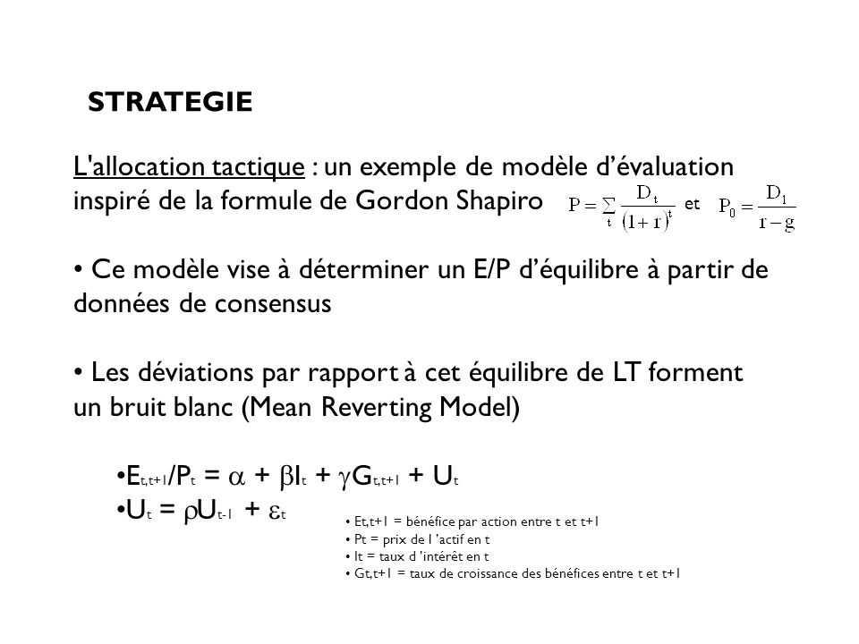 STRATEGIE L'allocation tactique : un exemple de modèle dévaluation inspiré de la formule de Gordon Shapiro et Ce modèle vise à déterminer un E/P déqui
