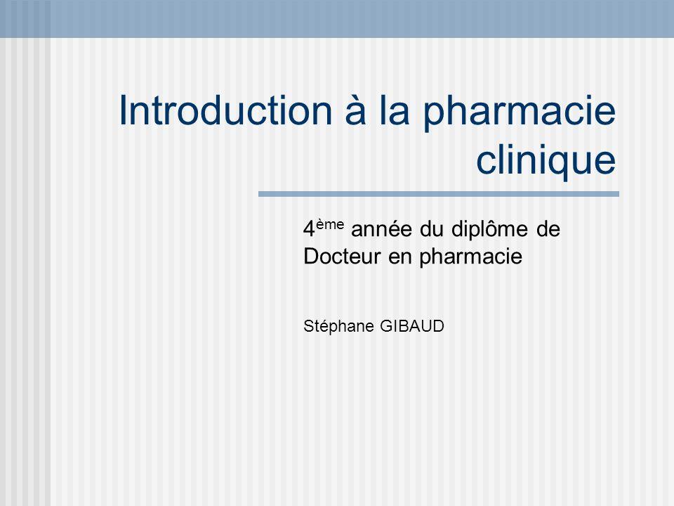 Introduction à la pharmacie clinique 4 ème année du diplôme de Docteur en pharmacie Stéphane GIBAUD