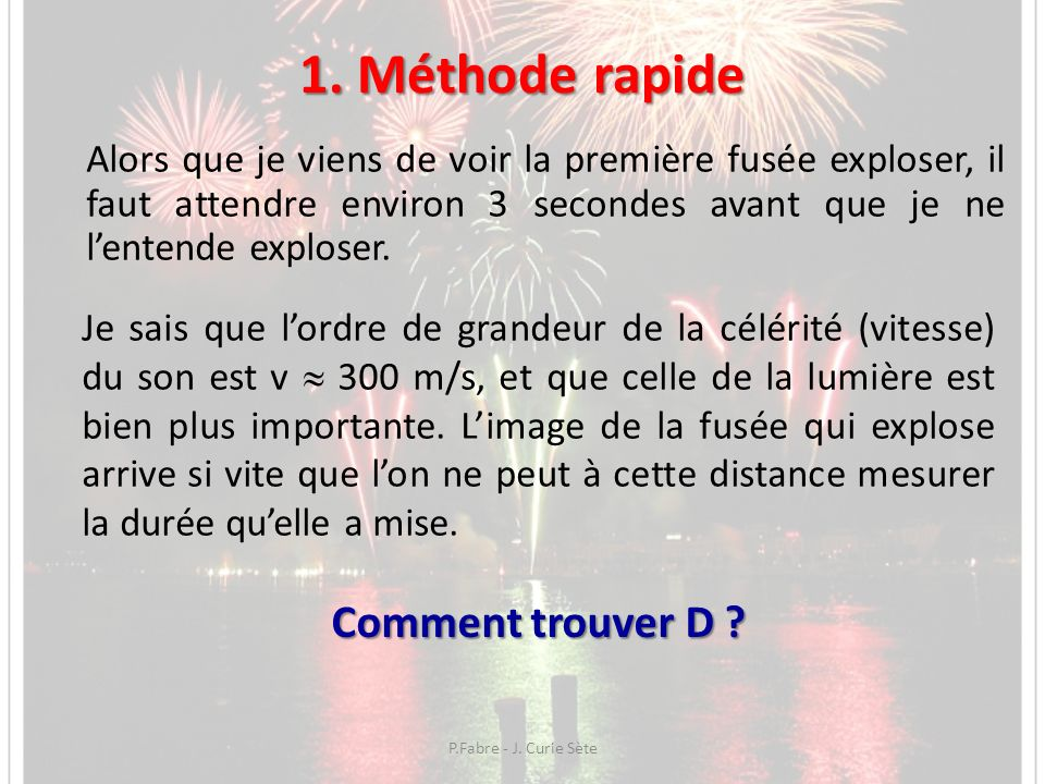 1. Méthode rapide Alors que je viens de voir la première fusée exploser, il faut attendre environ 3 secondes avant que je ne lentende exploser. Je sai