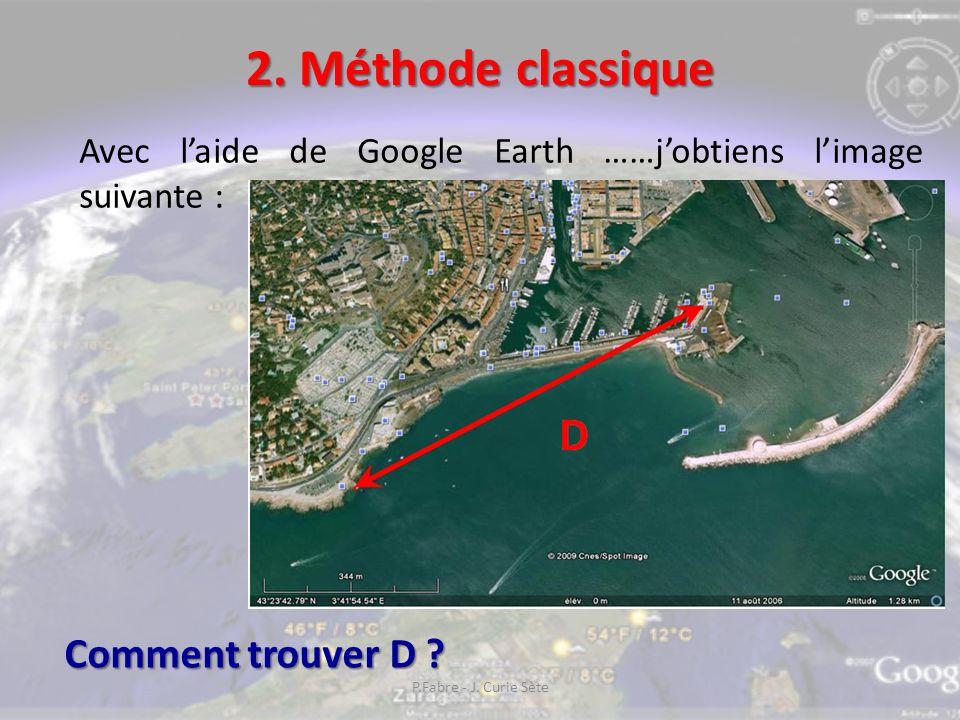 2.Méthode classique Avec laide de Google Earth ……jobtiens limage suivante : Comment trouver D .