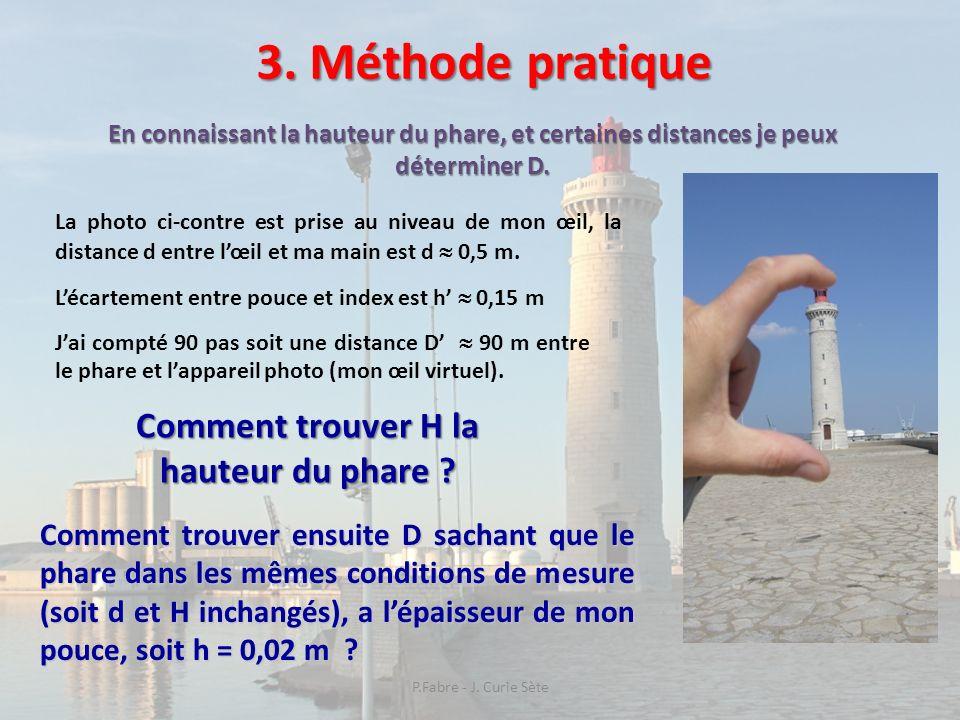 3. Méthode pratique En connaissant la hauteur du phare, et certaines distances je peux déterminer D. La photo ci-contre est prise au niveau de mon œil