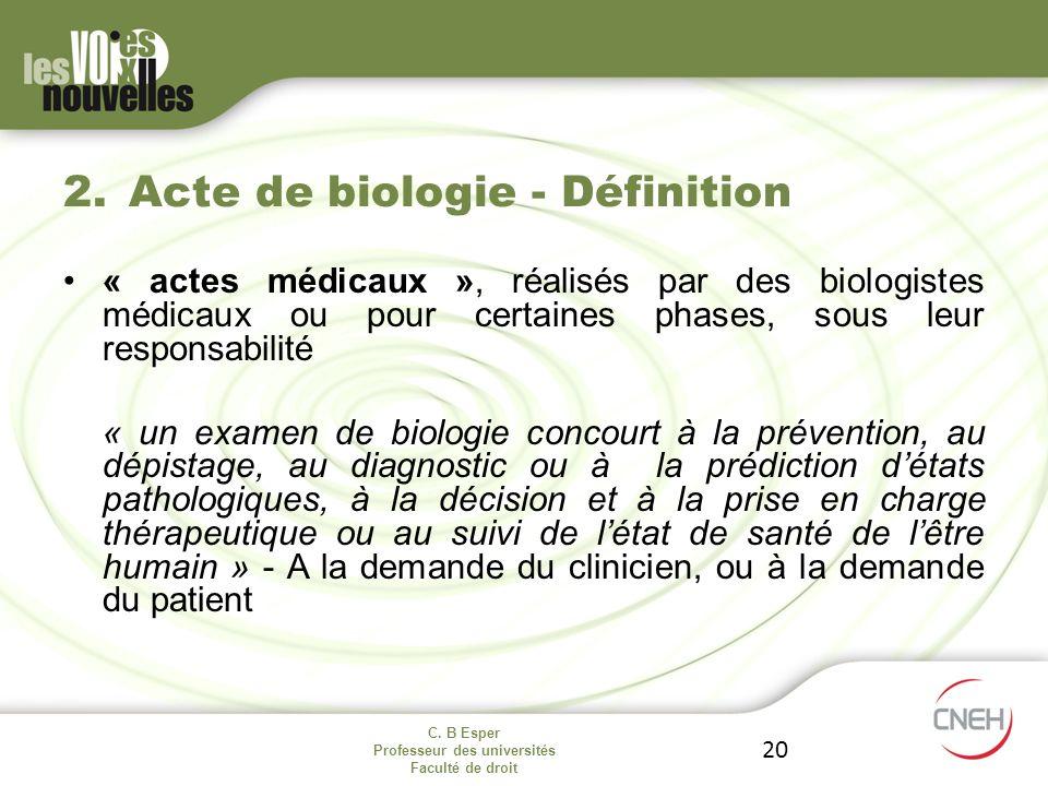 C. B Esper Professeur des universités Faculté de droit 20 « actes médicaux », réalisés par des biologistes médicaux ou pour certaines phases, sous leu