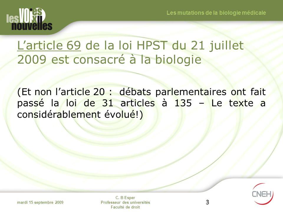 C. B Esper Professeur des universités Faculté de droit 3 Larticle 69 de la loi HPST du 21 juillet 2009 est consacré à la biologie (Et non larticle 20
