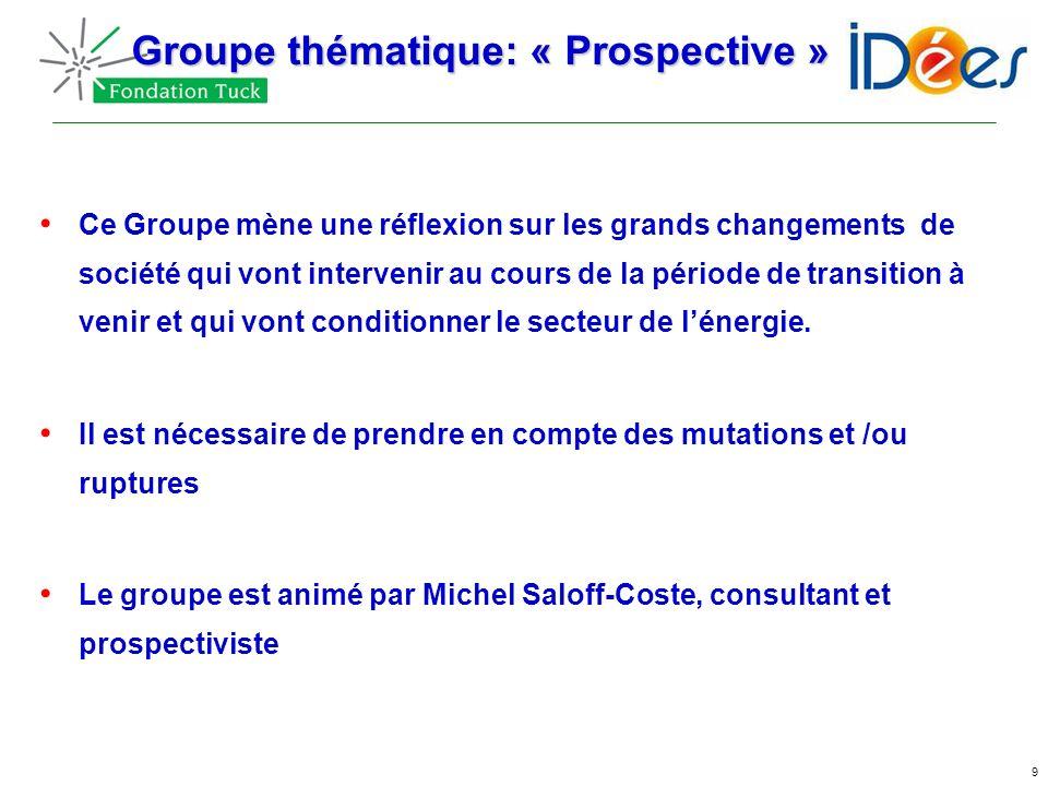 9 Groupe thématique: « Prospective » Ce Groupe mène une réflexion sur les grands changements de société qui vont intervenir au cours de la période de