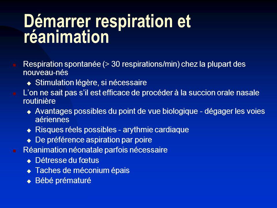 Démarrer respiration et réanimation Respiration spontanée (> 30 respirations/min) chez la plupart des nouveau-nés Stimulation légère, si nécessaire Lo