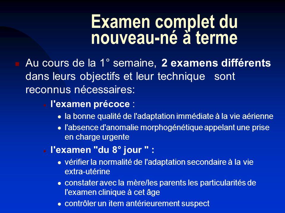 Examen complet du nouveau-né à terme Au cours de la 1° semaine, 2 examens différents dans leurs objectifs et leur techniquesont reconnus nécessaires: