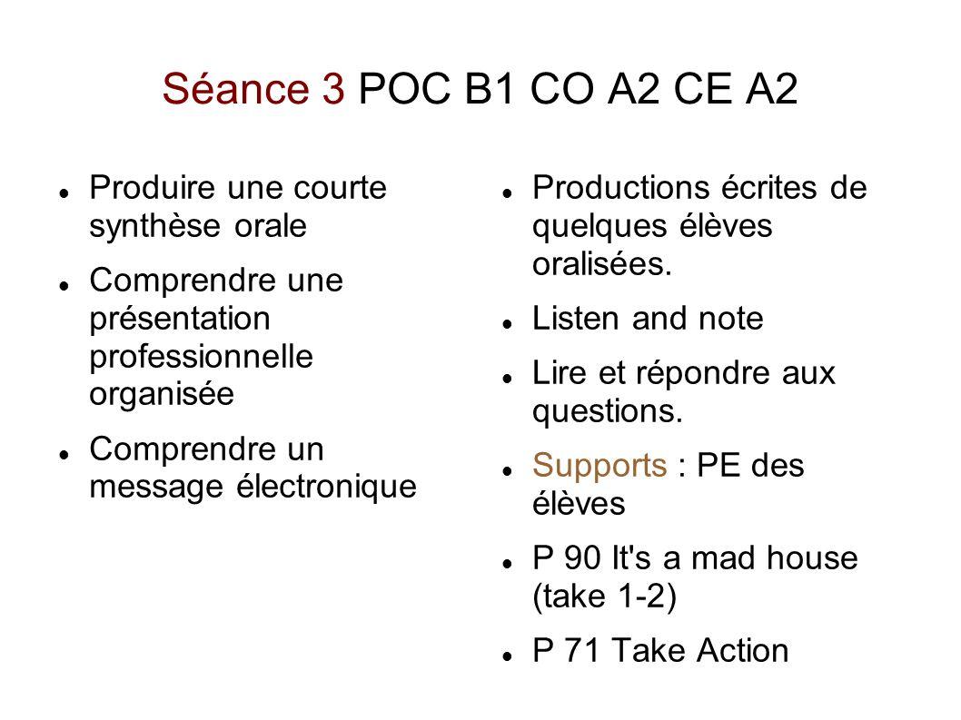 Séance 3 POC B1 CO A2 CE A2 Produire une courte synthèse orale Comprendre une présentation professionnelle organisée Comprendre un message électroniqu