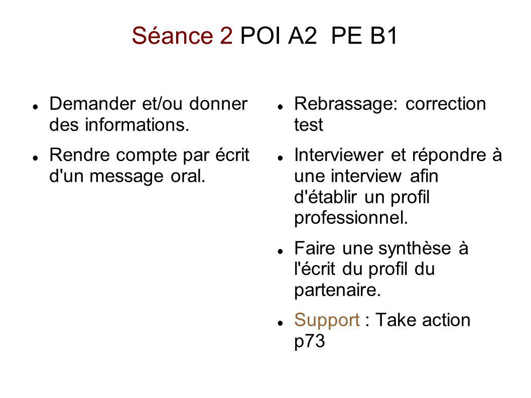 Séance 2 POI A2 PE B1 Demander et/ou donner des informations. Rendre compte par écrit d'un message oral. Rebrassage: correction test Interviewer et ré