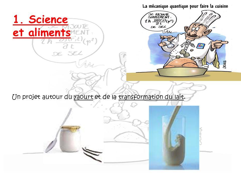 1. Science et aliments Un projet autour du yaourt et de la transformation du lait.
