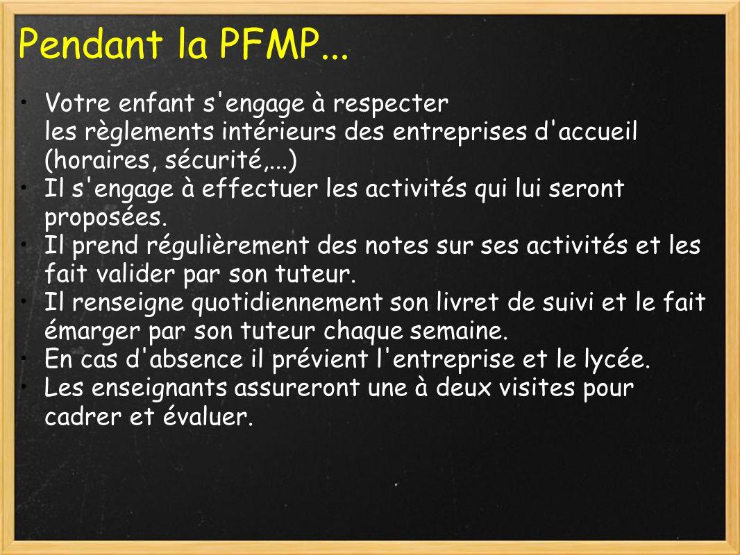 Pendant la PFMP... Votre enfant s'engage à respecter les règlements intérieurs des entreprises d'accueil (horaires, sécurité,...) Il s'engage à effect