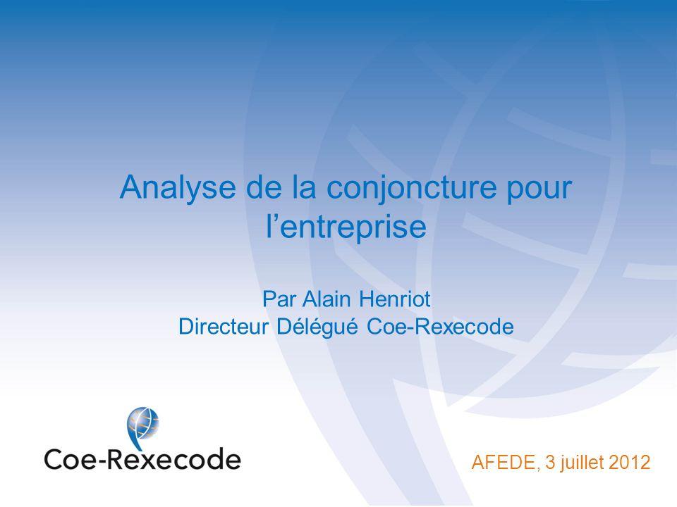 Analyse de la conjoncture pour lentreprise Par Alain Henriot Directeur Délégué Coe-Rexecode AFEDE, 3 juillet 2012