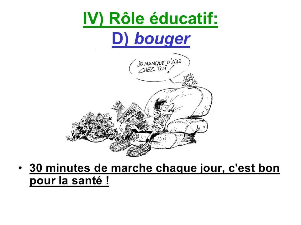 IV) Rôle éducatif: D) bouger 30 minutes de marche chaque jour, c'est bon pour la santé !