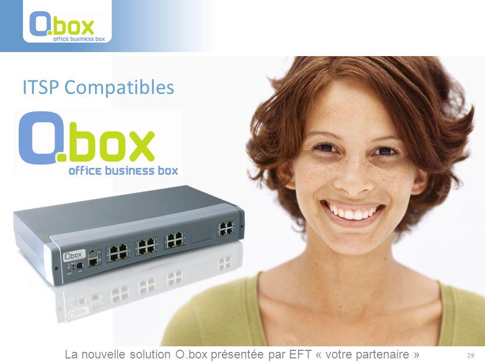29 ITSP Compatibles La nouvelle solution O.box présentée par EFT « votre partenaire »