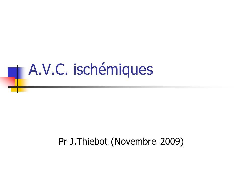 A.V.C. ischémiques Pr J.Thiebot (Novembre 2009)