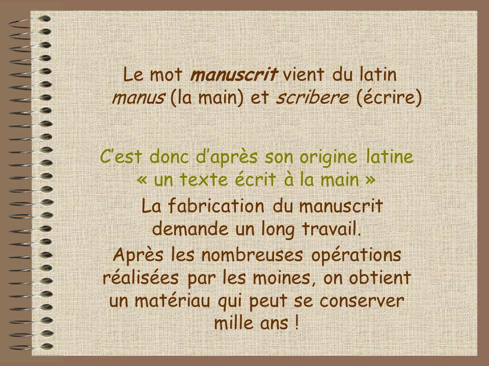 Le mot manuscrit vient du latin manus (la main) et scribere (écrire) Cest donc daprès son origine latine « un texte écrit à la main » La fabrication d
