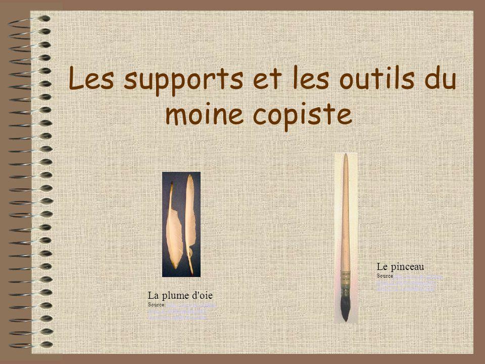 Les supports et les outils du moine copiste La plume d'oie Source: http://www.ac-orleans- tours.fr/lettres/pedag/chev- lion/livre_sommaire2.htmhttp://