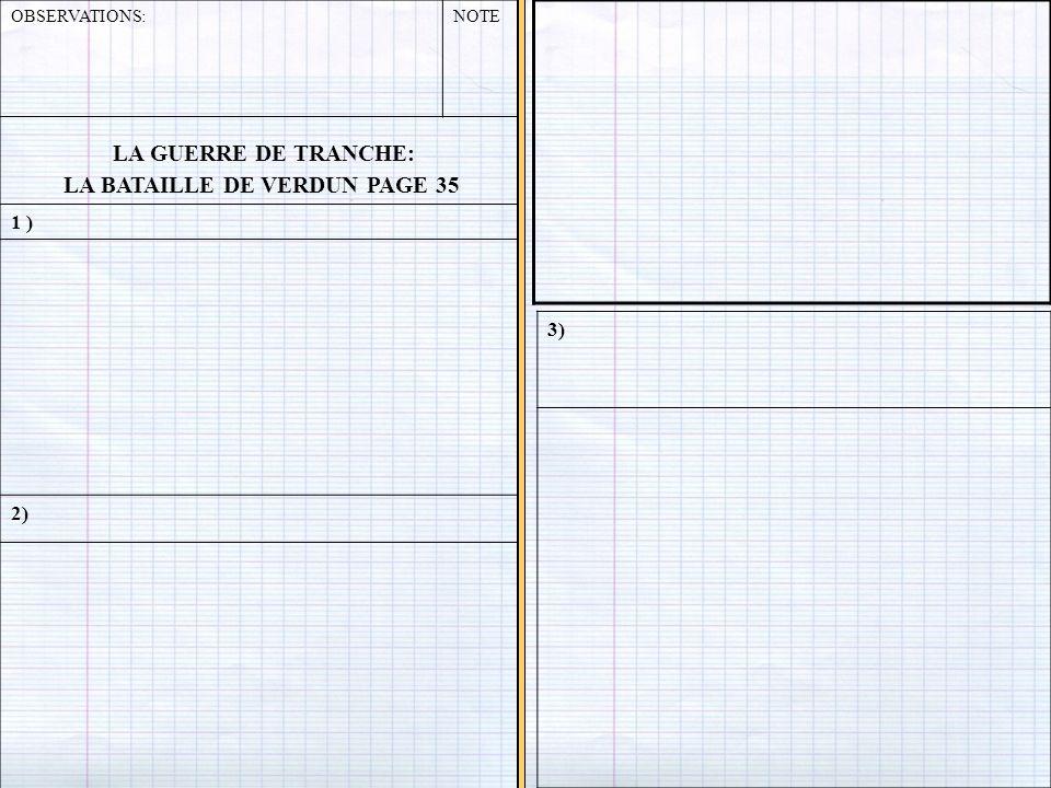 OBSERVATIONS:NOTE LA GUERRE DE TRANCHE: LA BATAILLE DE VERDUN PAGE 35 1 ) 2) 3)