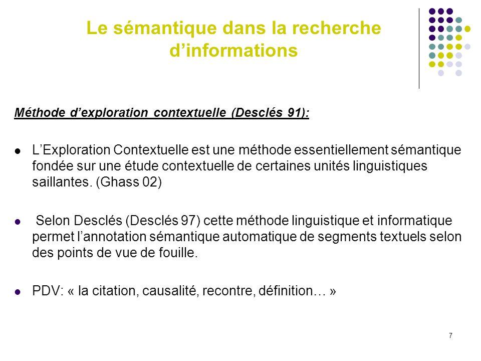 7 Méthode dexploration contextuelle (Desclés 91): LExploration Contextuelle est une méthode essentiellement sémantique fondée sur une étude contextuel