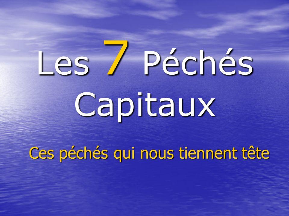 Les 7 Péchés Capitaux Ces péchés qui nous tiennent tête