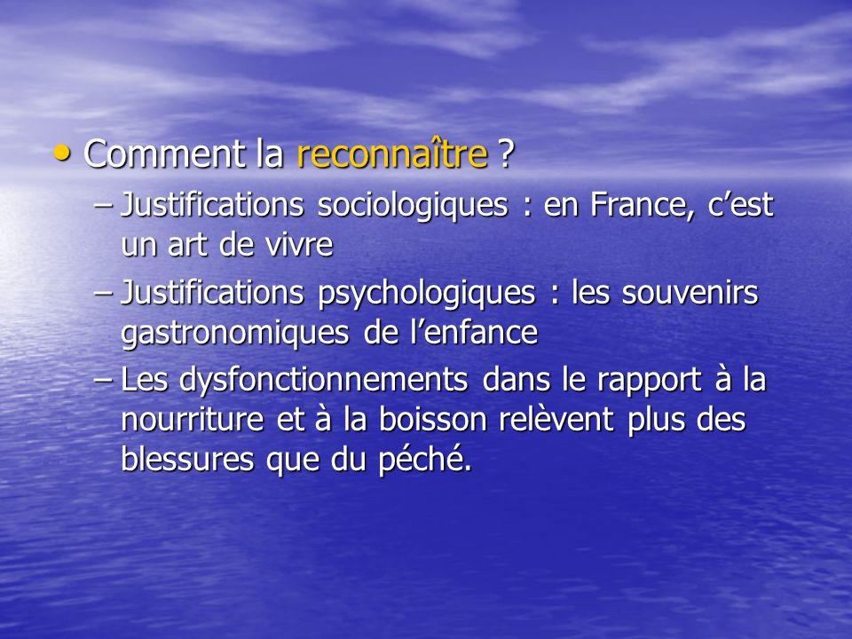 Comment la reconnaître ? Comment la reconnaître ? –Justifications sociologiques : en France, cest un art de vivre –Justifications psychologiques : les