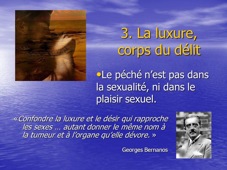 3. La luxure, corps du délit «Confondre la luxure et le désir qui rapproche les sexes … autant donner le même nom à la tumeur et à lorgane quelle dévo