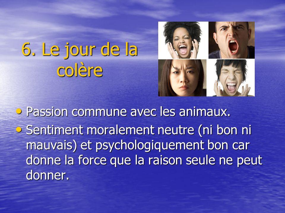 6. Le jour de la colère Passion commune avec les animaux. Passion commune avec les animaux. Sentiment moralement neutre (ni bon ni mauvais) et psychol