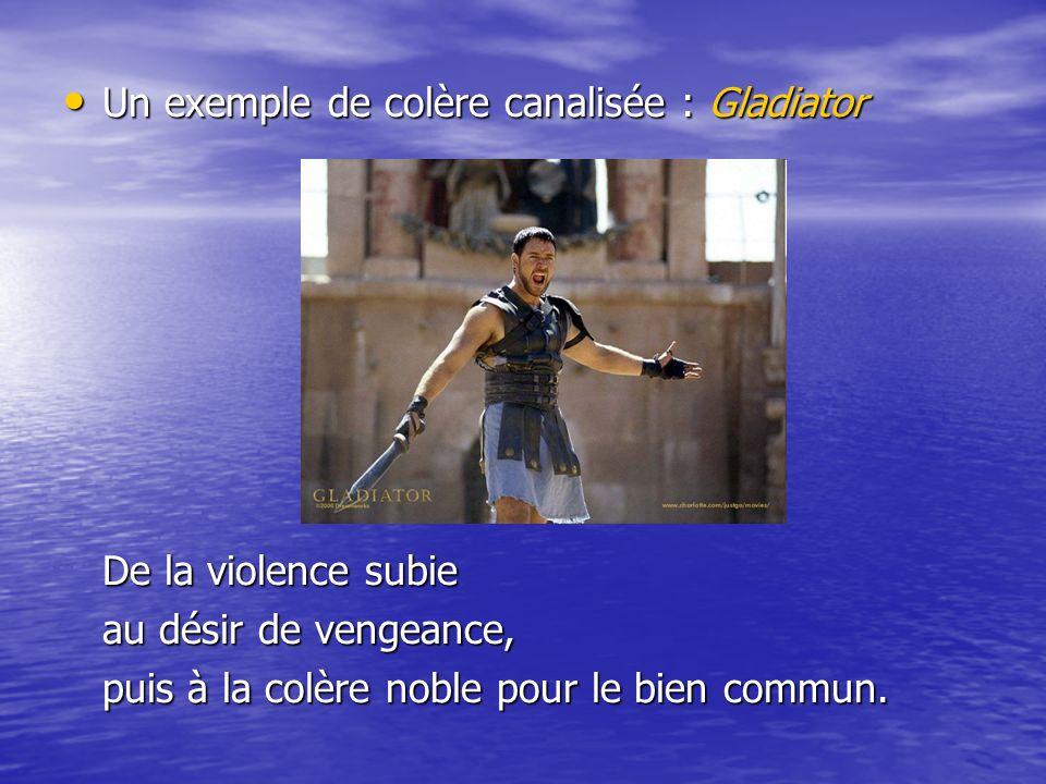 Un exemple de colère canalisée : Gladiator Un exemple de colère canalisée : Gladiator De la violence subie au désir de vengeance, puis à la colère nob
