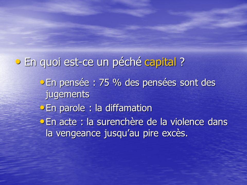 En quoi est-ce un péché capital ? En quoi est-ce un péché capital ? En pensée : 75 % des pensées sont des jugements En pensée : 75 % des pensées sont