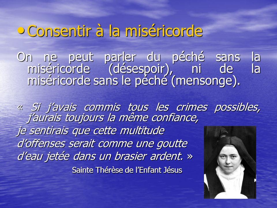 Consentir à la miséricorde Consentir à la miséricorde On ne peut parler du péché sans la miséricorde (désespoir), ni de la miséricorde sans le péché (