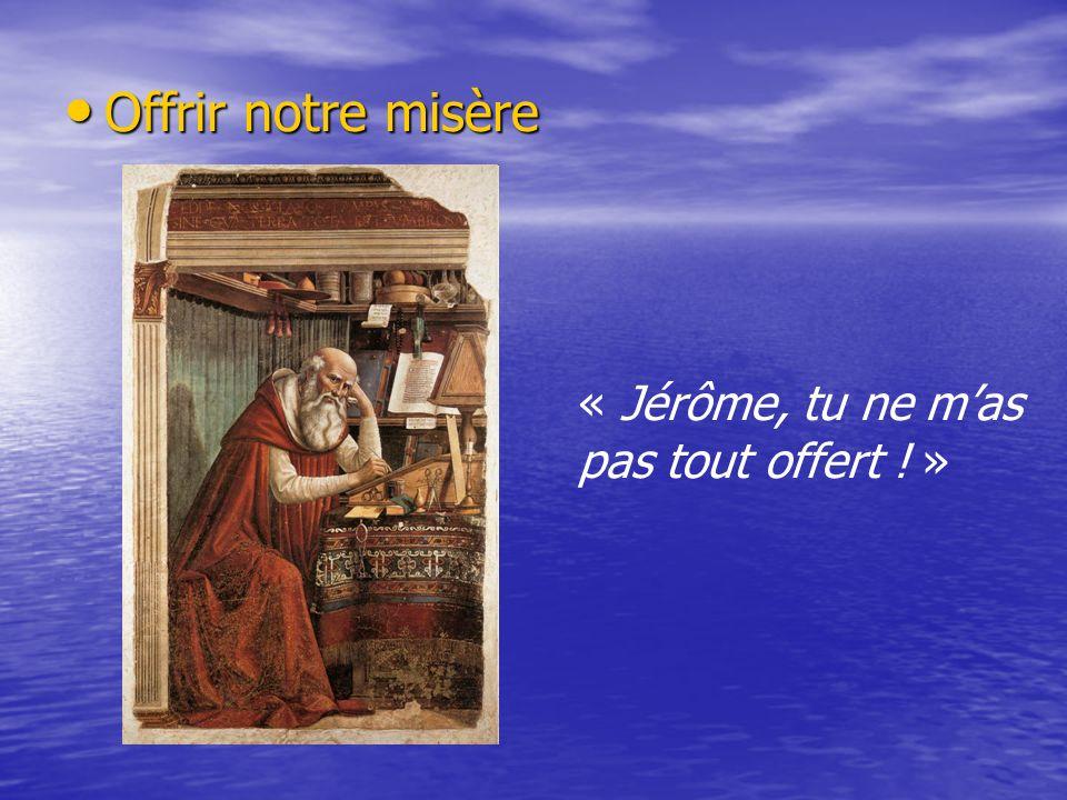 Offrir notre misère Offrir notre misère « Jérôme, tu ne mas pas tout offert ! »