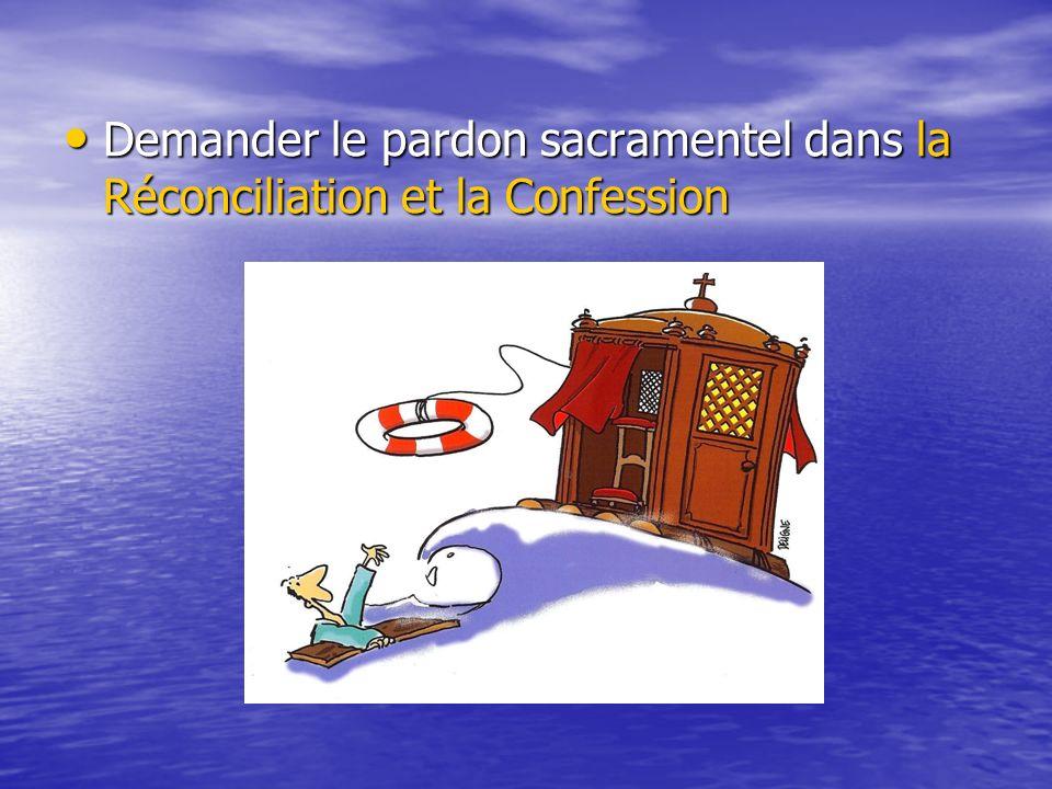Demander le pardon sacramentel dans la Réconciliation et la Confession Demander le pardon sacramentel dans la Réconciliation et la Confession