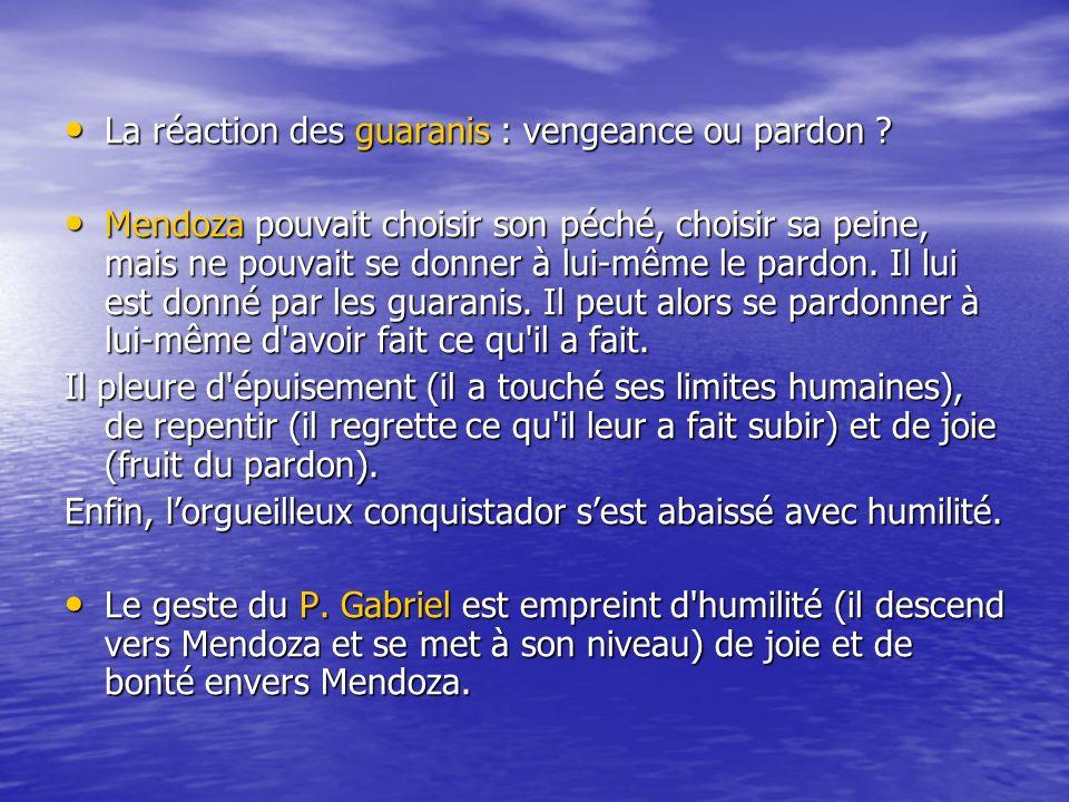 La réaction des guaranis : vengeance ou pardon ? La réaction des guaranis : vengeance ou pardon ? Mendoza pouvait choisir son péché, choisir sa peine,