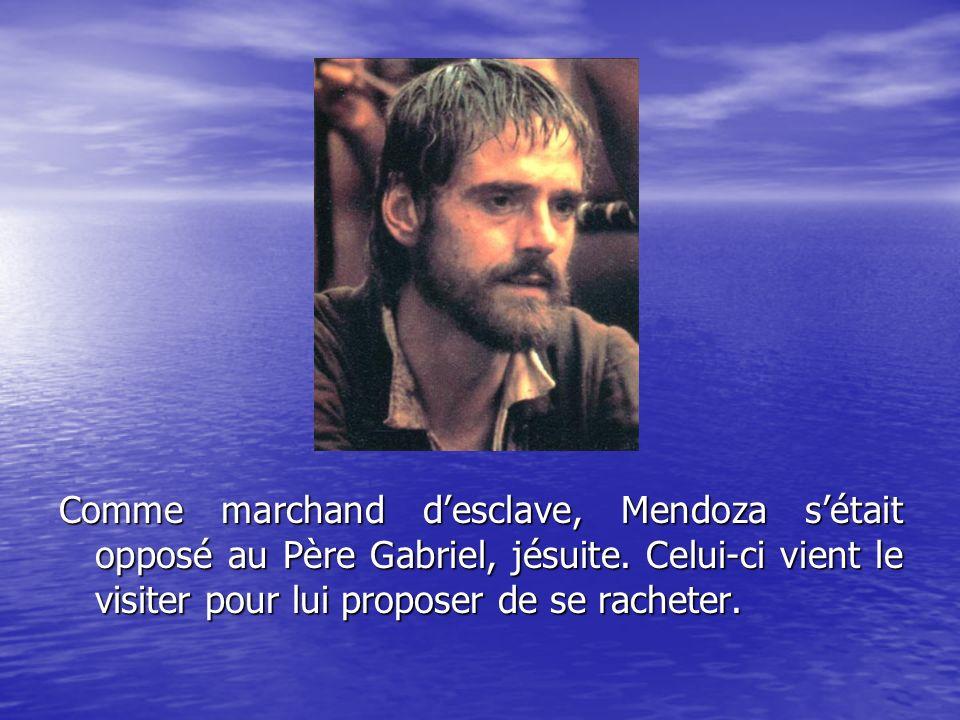 Comme marchand desclave, Mendoza sétait opposé au Père Gabriel, jésuite. Celui-ci vient le visiter pour lui proposer de se racheter.
