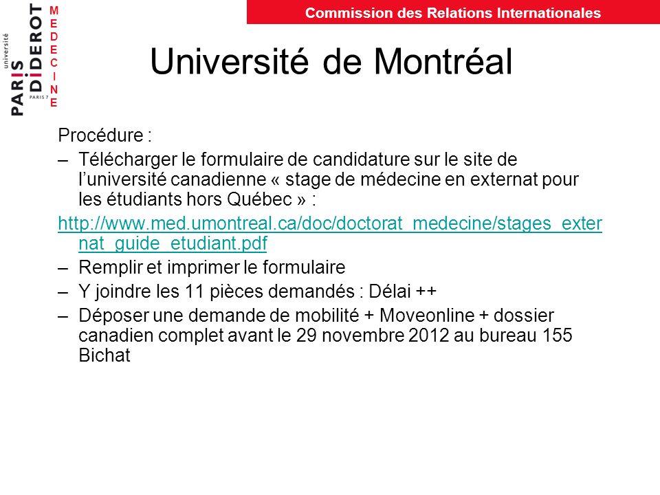 MEDECINEMEDECINE Commission des Relations Internationales Université de Montréal Procédure : –Télécharger le formulaire de candidature sur le site de