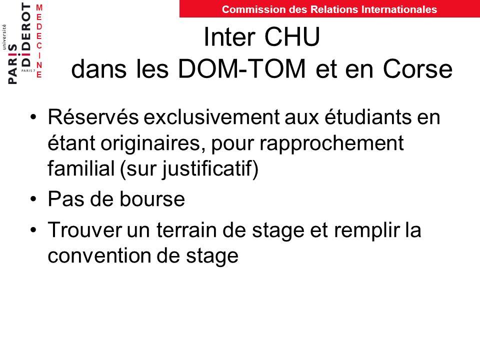 MEDECINEMEDECINE Commission des Relations Internationales Inter CHU dans les DOM-TOM et en Corse Réservés exclusivement aux étudiants en étant origina
