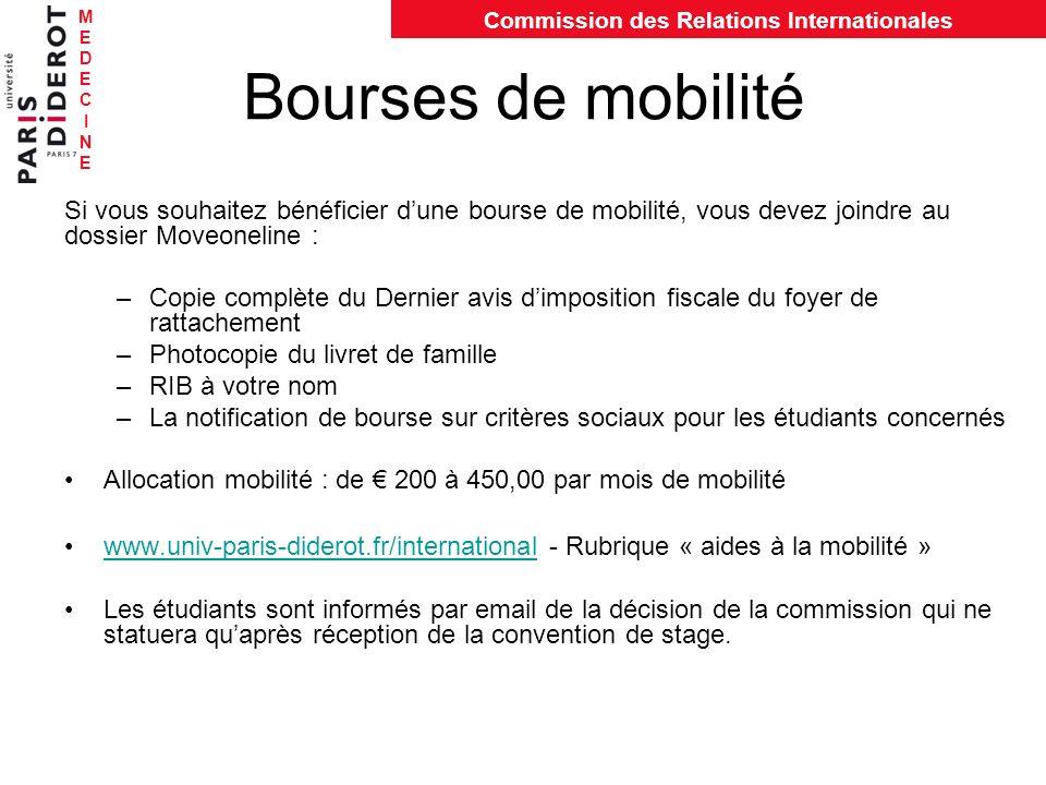 MEDECINEMEDECINE Commission des Relations Internationales Bourses de mobilité Si vous souhaitez bénéficier dune bourse de mobilité, vous devez joindre